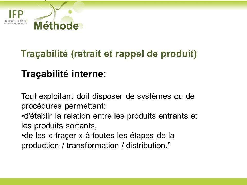 Méthode Traçabilité interne: Tout exploitant doit disposer de systèmes ou de procédures permettant: d'établir la relation entre les produits entrants