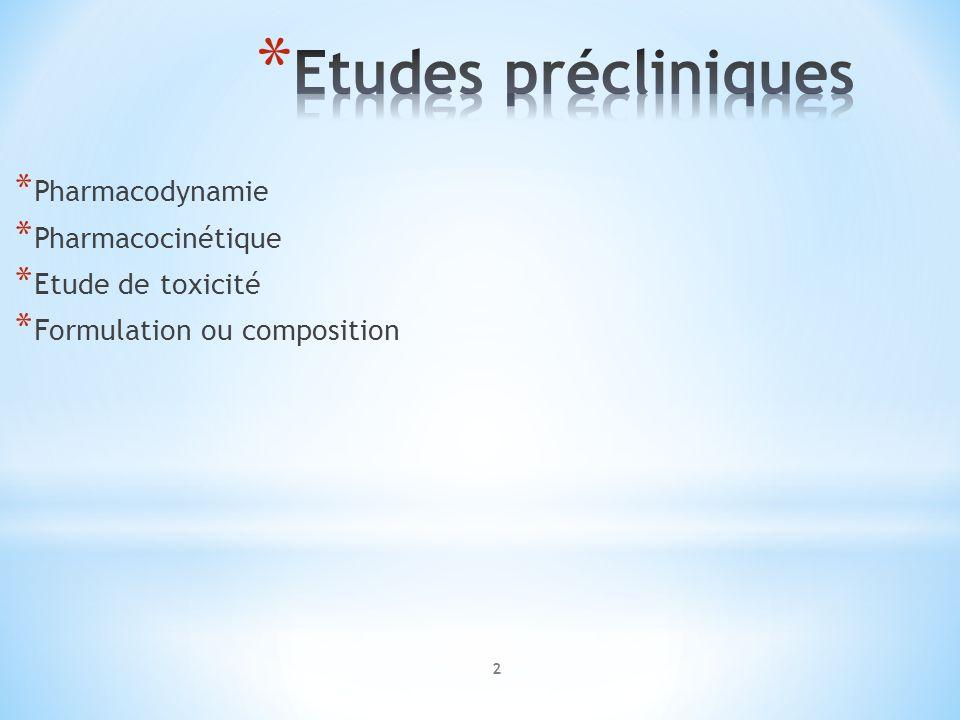 * Pharmacodynamie * Pharmacocinétique * Etude de toxicité * Formulation ou composition 2