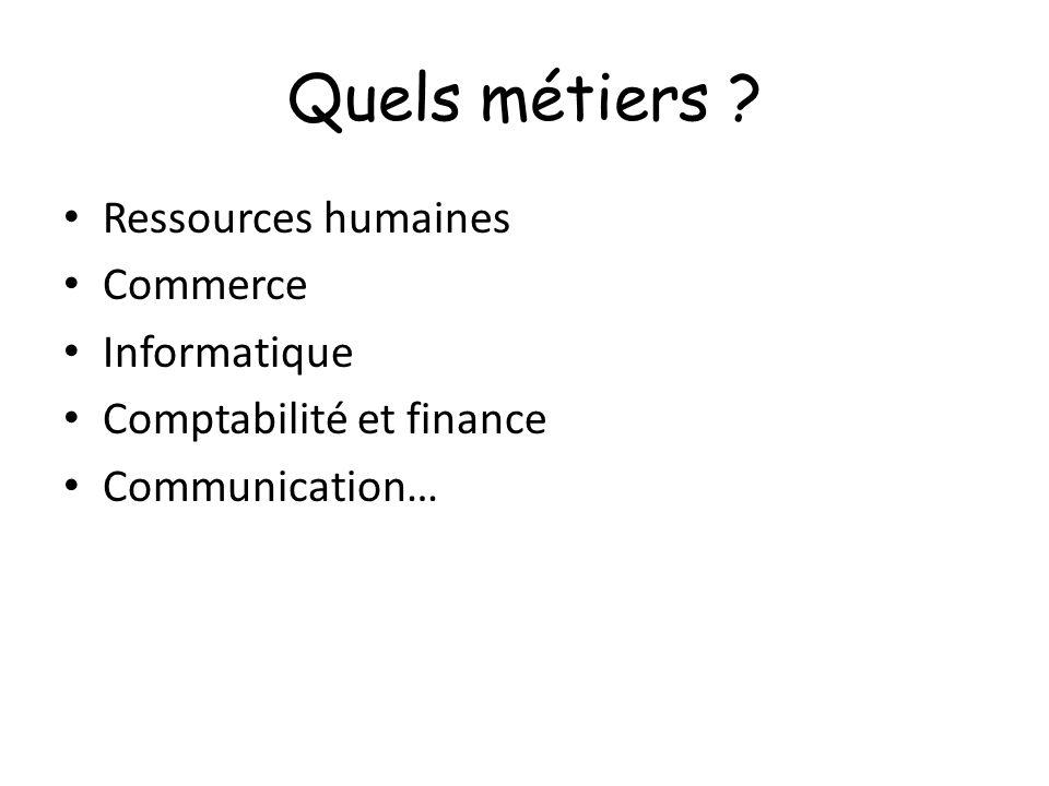 Quels métiers ? Ressources humaines Commerce Informatique Comptabilité et finance Communication…