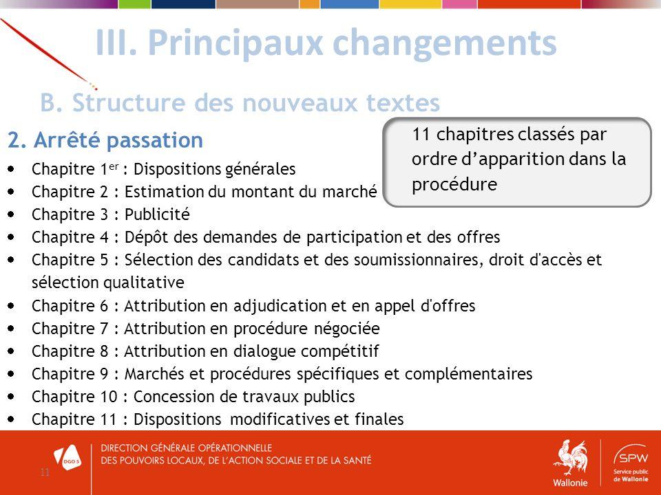 III. Principaux changements 11 B. Structure des nouveaux textes 2. Arrêté passation Chapitre 1 er : Dispositions générales Chapitre 2 : Estimation du