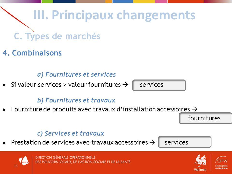 III. Principaux changements 15 C. Types de marchés 4. Combinaisons a) Fournitures et services Si valeur services > valeur fournitures services b) Four