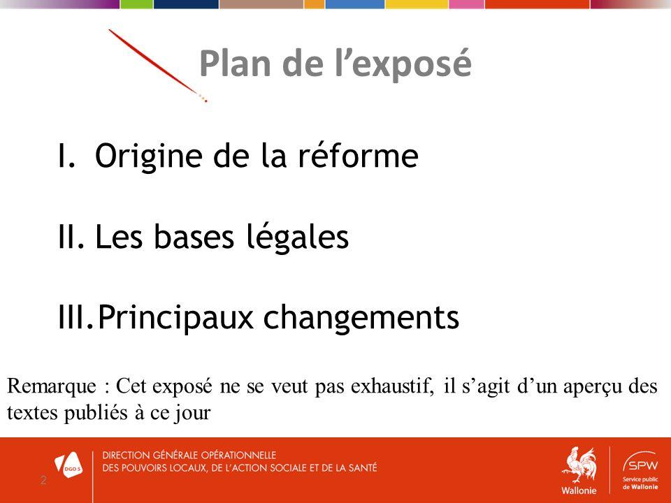 Plan de lexposé 2 I.Origine de la réforme II.Les bases légales III.Principaux changements Remarque : Cet exposé ne se veut pas exhaustif, il sagit dun