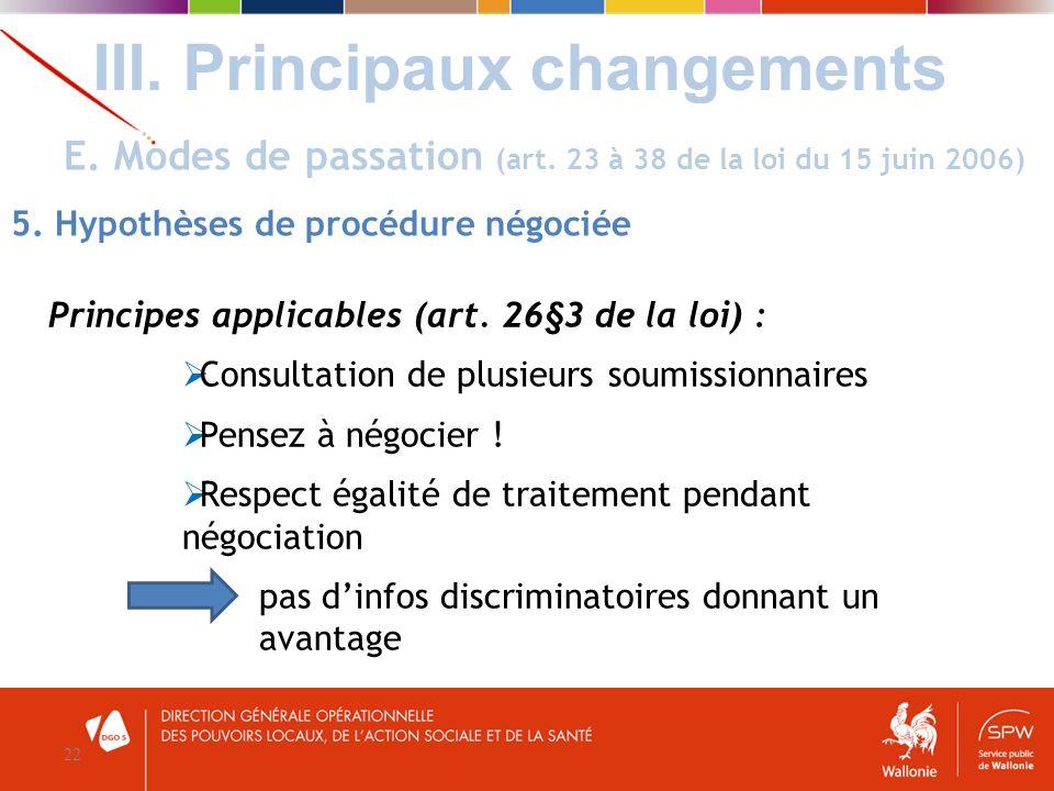 III. Principaux changements 22 E. Modes de passation (art. 23 à 38 de la loi du 15 juin 2006) 5. Hypothèses de procédure négociée Principes applicable
