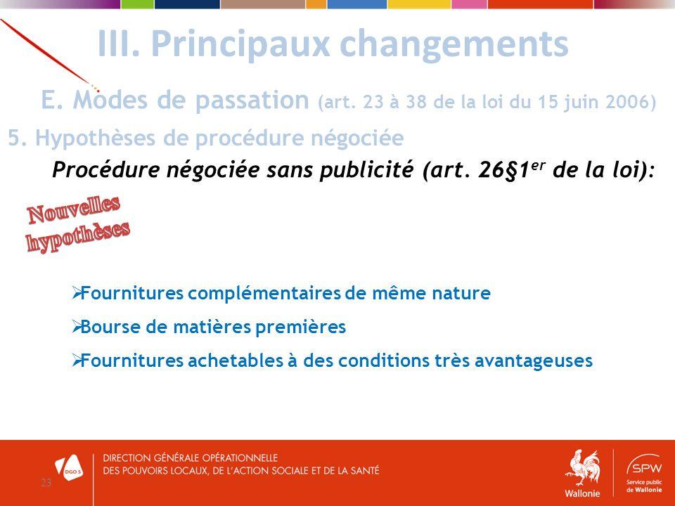 III. Principaux changements 23 E. Modes de passation (art. 23 à 38 de la loi du 15 juin 2006) 5. Hypothèses de procédure négociée Procédure négociée s