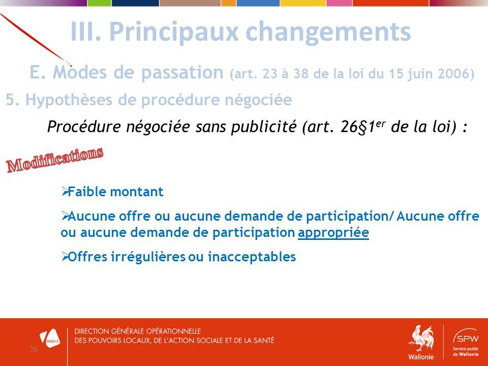 III. Principaux changements 26 E. Modes de passation (art. 23 à 38 de la loi du 15 juin 2006) 5. Hypothèses de procédure négociée Procédure négociée s