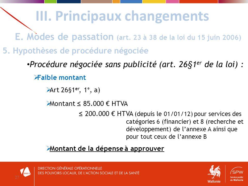 III. Principaux changements 27 E. Modes de passation (art. 23 à 38 de la loi du 15 juin 2006) 5. Hypothèses de procédure négociée Procédure négociée s