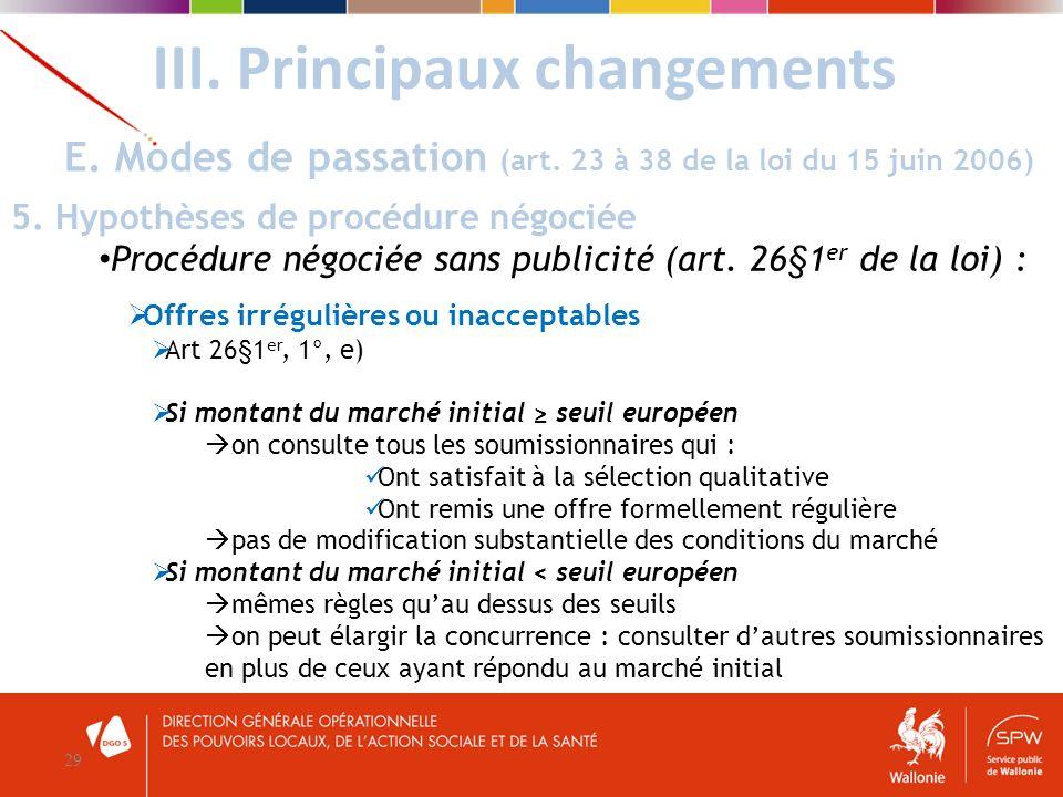 III. Principaux changements 29 E. Modes de passation (art. 23 à 38 de la loi du 15 juin 2006) 5. Hypothèses de procédure négociée Procédure négociée s