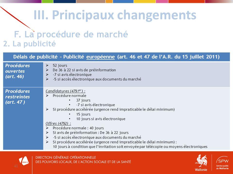 III. Principaux changements 41 F. La procédure de marché 2. La publicité Délais de publicité – Publicité européenne (art. 46 et 47 de lA.R. du 15 juil