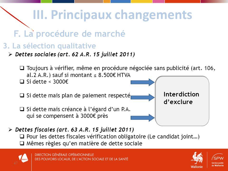 Dettes sociales (art. 62 A.R. 15 juillet 2011) Toujours à vérifier, même en procédure négociée sans publicité (art. 106, al.2 A.R.) sauf si montant 8.