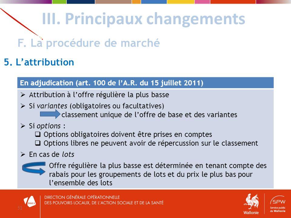 III. Principaux changements 51 F. La procédure de marché 5. Lattribution En adjudication (art. 100 de lA.R. du 15 juillet 2011) Attribution à loffre r