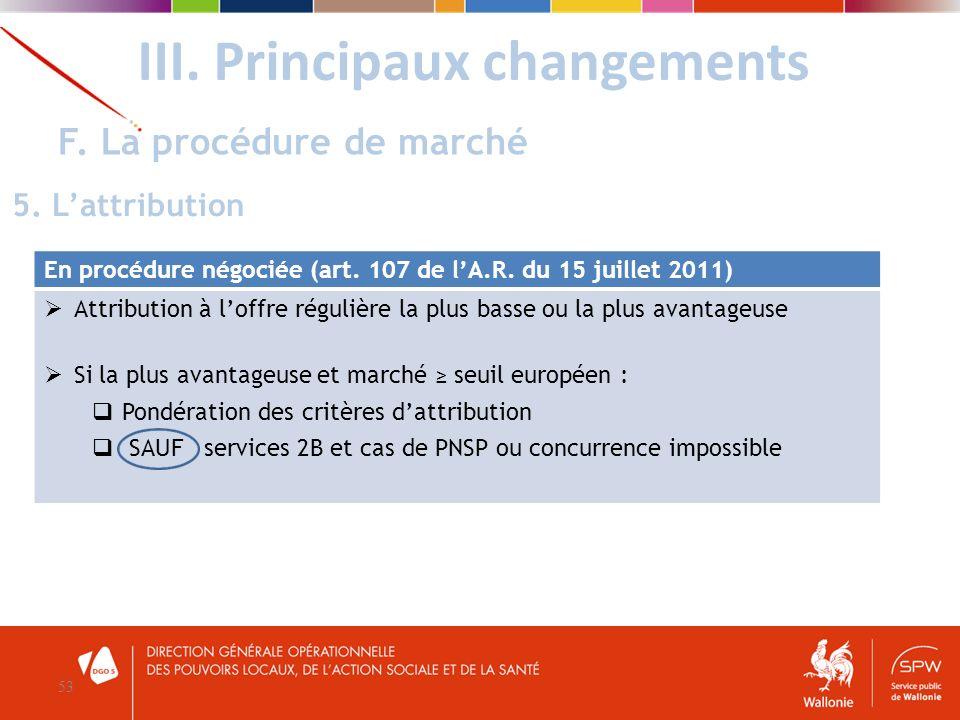 III. Principaux changements 53 F. La procédure de marché 5. Lattribution En procédure négociée (art. 107 de lA.R. du 15 juillet 2011) Attribution à lo