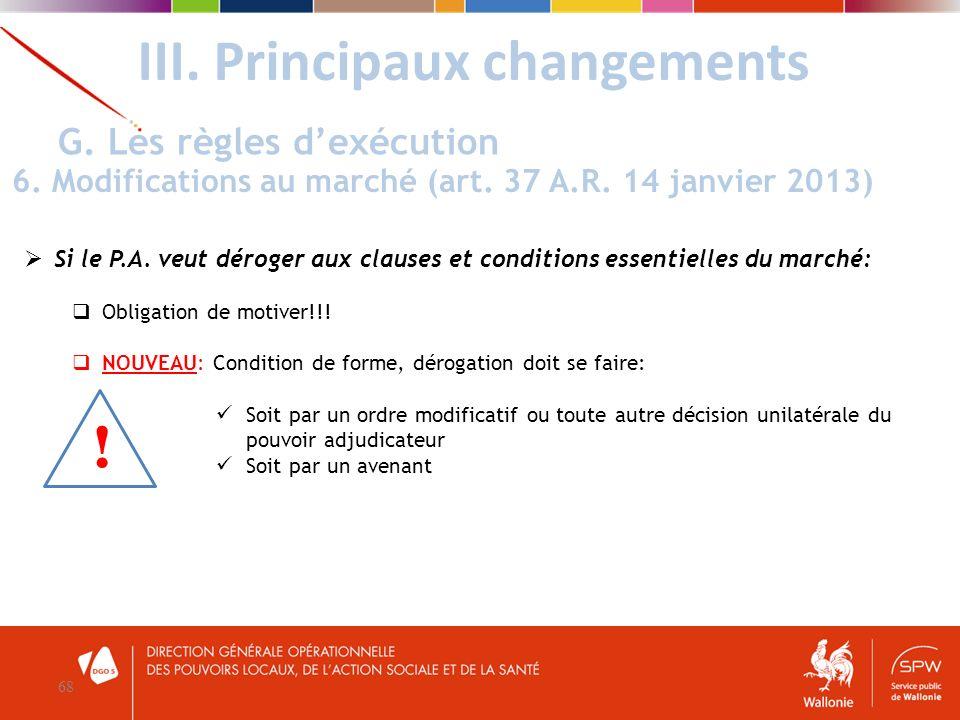 Si le P.A. veut déroger aux clauses et conditions essentielles du marché: Obligation de motiver!!! NOUVEAU: Condition de forme, dérogation doit se fai