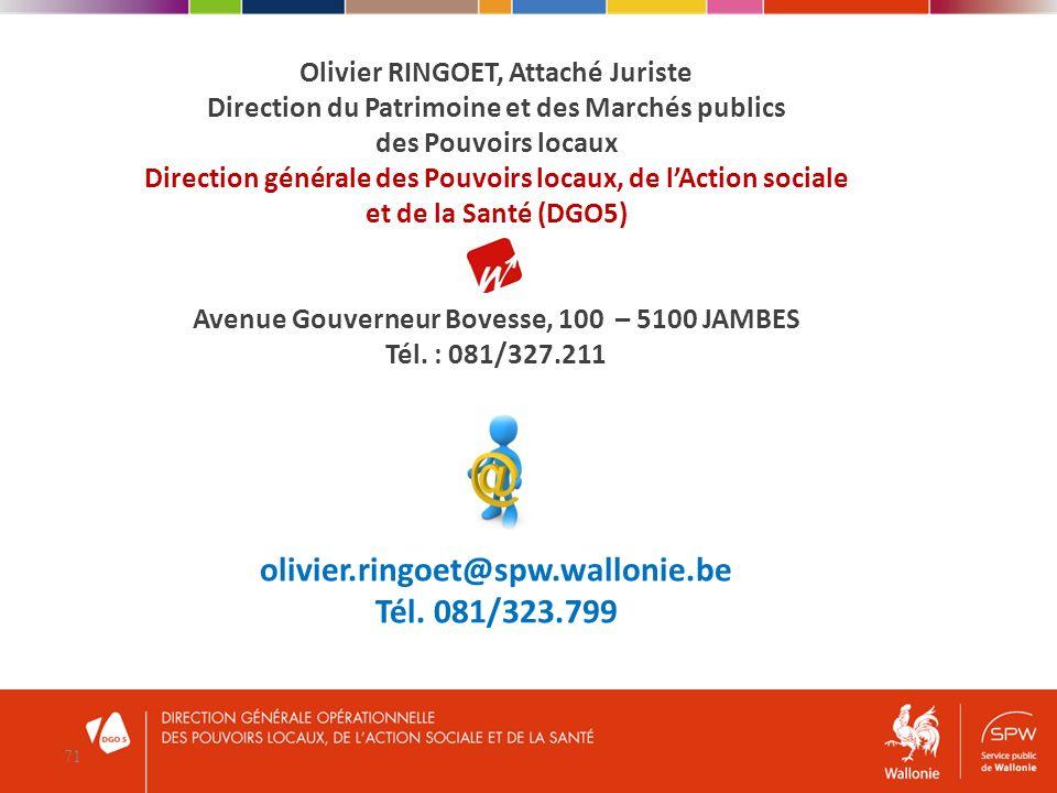 71 Olivier RINGOET, Attaché Juriste Direction du Patrimoine et des Marchés publics des Pouvoirs locaux Direction générale des Pouvoirs locaux, de lAct