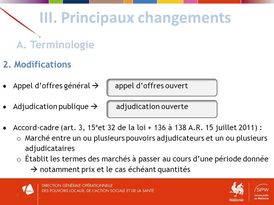 III. Principaux changements 9 A. Terminologie 2. Modifications Appel doffres général appel doffres ouvert Adjudication publique adjudication ouverte A