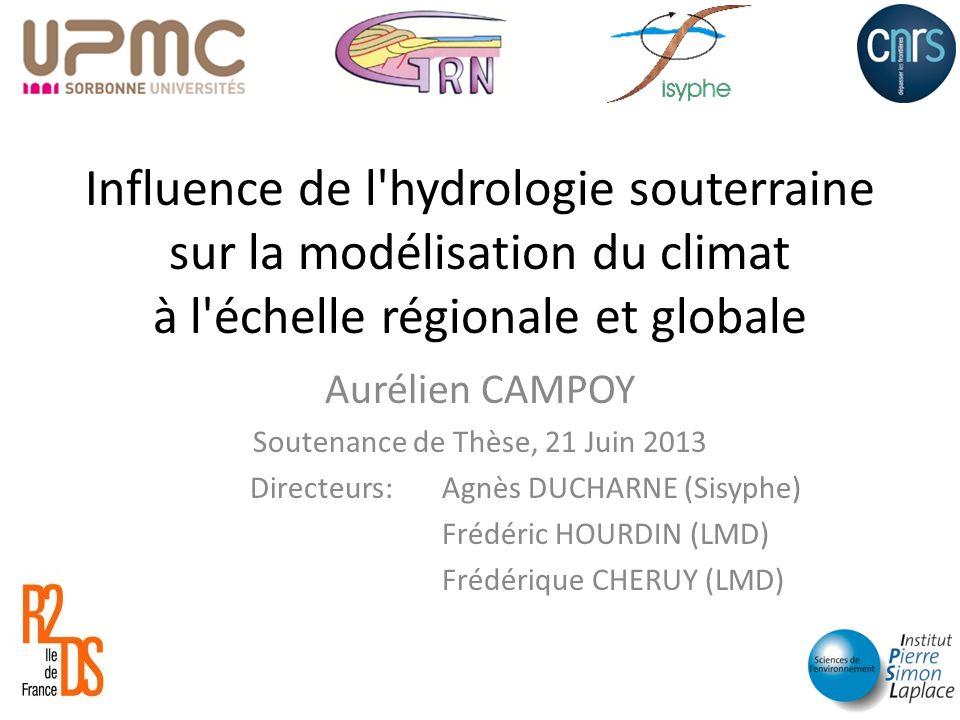 Influence de l'hydrologie souterraine sur la modélisation du climat à l'échelle régionale et globale Aurélien CAMPOY Soutenance de Thèse, 21 Juin 2013