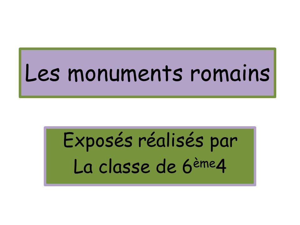 Les monuments romains Exposés réalisés par La classe de 6 ème 4