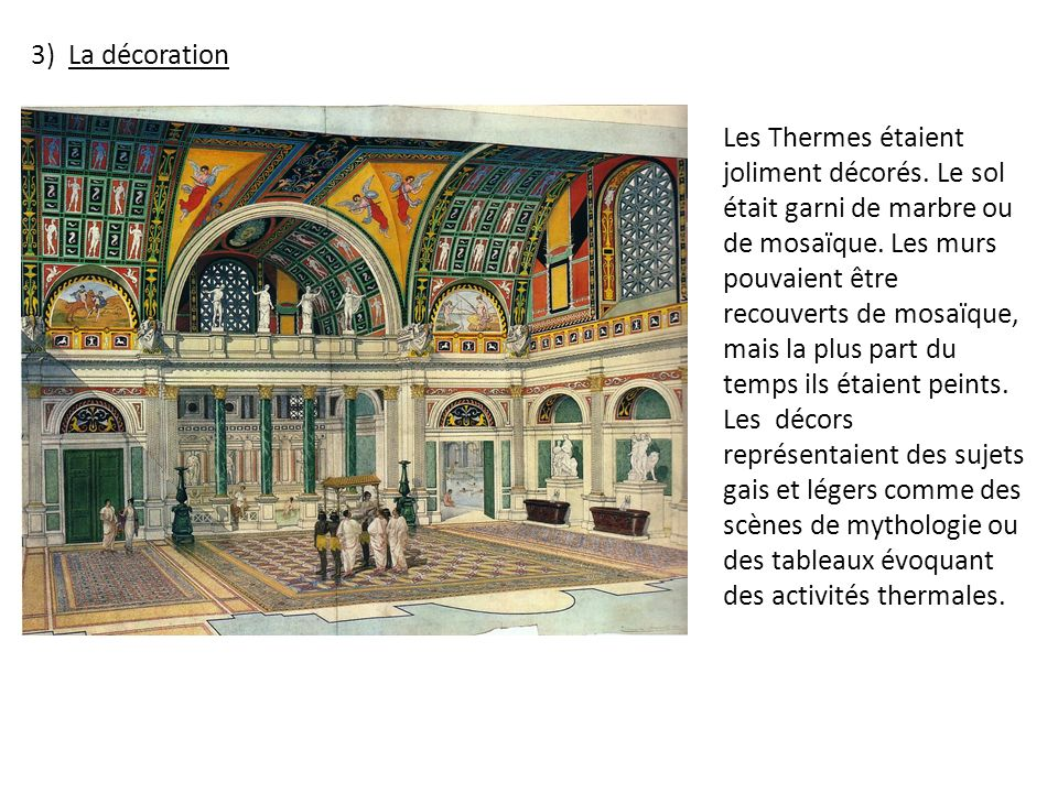 3) La décoration Les Thermes étaient joliment décorés.