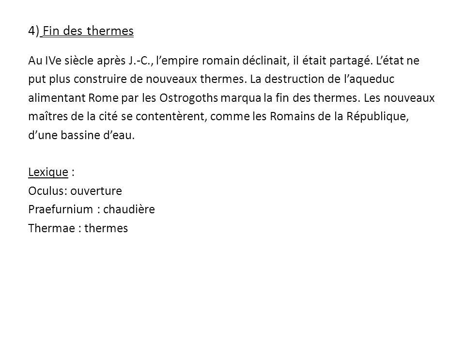 4) Fin des thermes Au IVe siècle après J.-C., lempire romain déclinait, il était partagé.