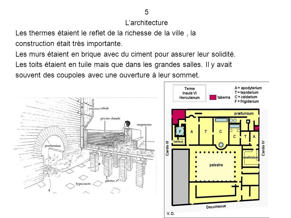5 Larchitecture Les thermes étaient le reflet de la richesse de la ville, la construction était très importante.