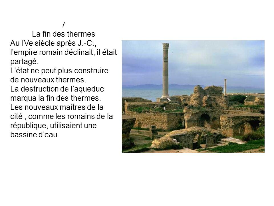 7 La fin des thermes Au IVe siècle après J.-C., lempire romain déclinait, il était partagé.