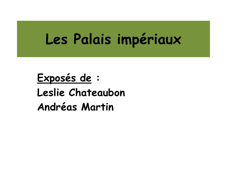 Les Palais impériaux Exposés de : Leslie Chateaubon Andréas Martin