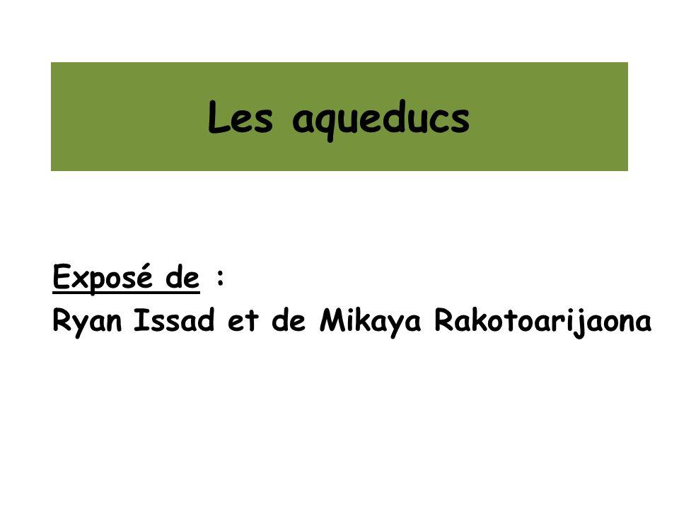 Les aqueducs Exposé de : Ryan Issad et de Mikaya Rakotoarijaona