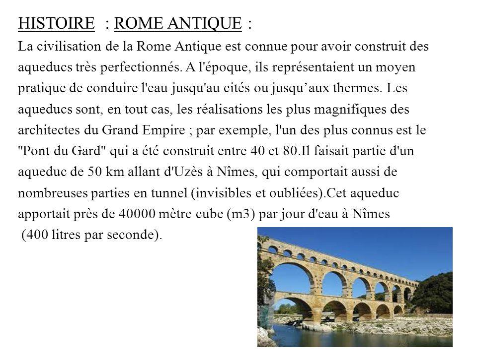HISTOIRE : ROME ANTIQUE : La civilisation de la Rome Antique est connue pour avoir construit des aqueducs très perfectionnés.