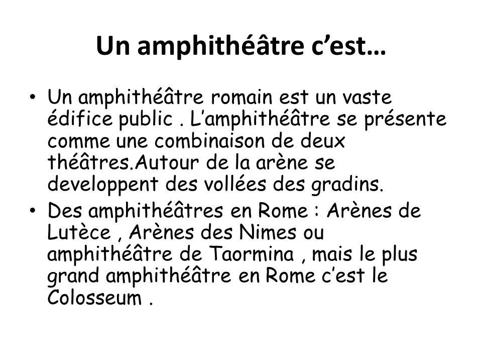 Un amphithéâtre cest… Un amphithéâtre romain est un vaste édifice public.