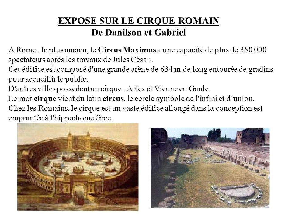 EXPOSE SUR LE CIRQUE ROMAIN De Danilson et Gabriel A Rome, le plus ancien, le Circus Maximus a une capacité de plus de 350 000 spectateurs après les travaux de Jules César.