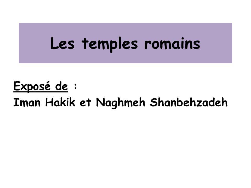 Les temples romains Exposé de : Iman Hakik et Naghmeh Shanbehzadeh