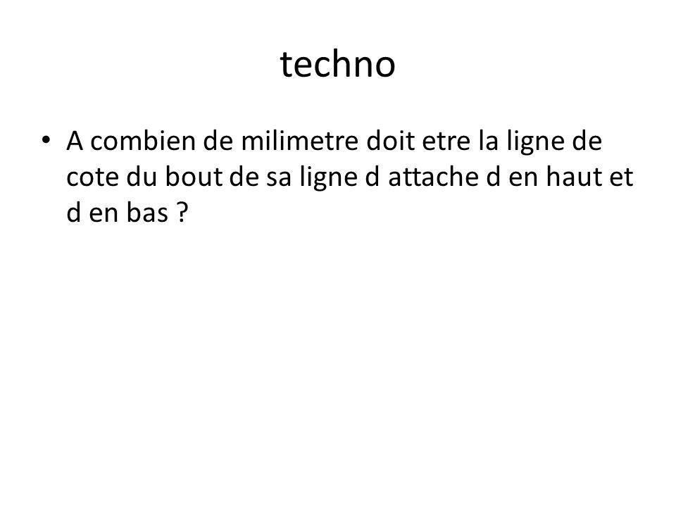 techno A combien de milimetre doit etre la ligne de cote du bout de sa ligne d attache d en haut et d en bas ?