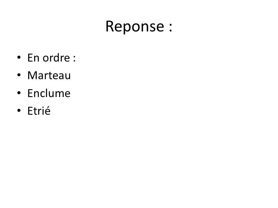 Reponse : En ordre : Marteau Enclume Etrié