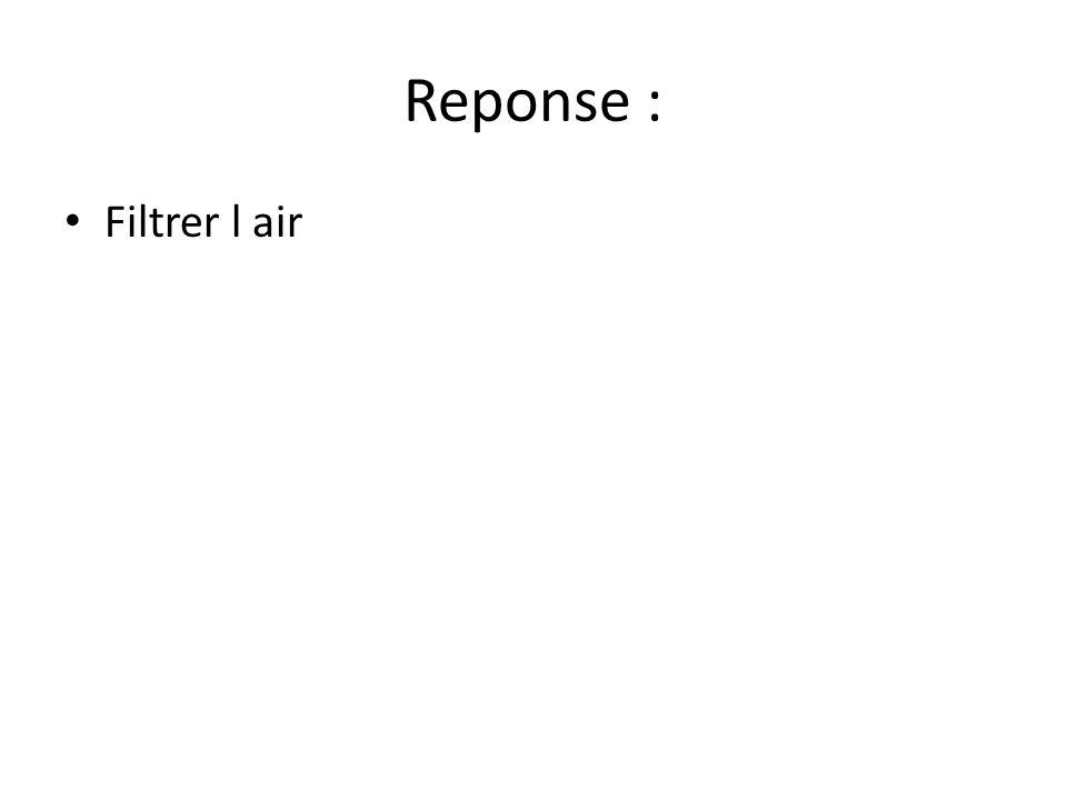 Reponse : Filtrer l air