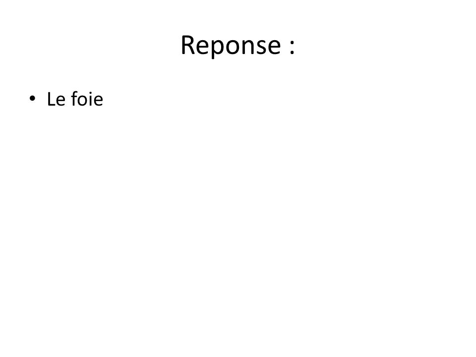 Reponse : Le foie
