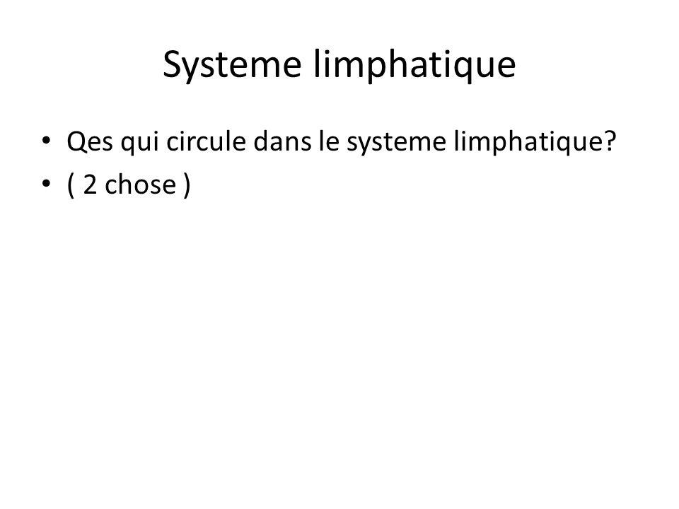 Systeme limphatique Qes qui circule dans le systeme limphatique? ( 2 chose )