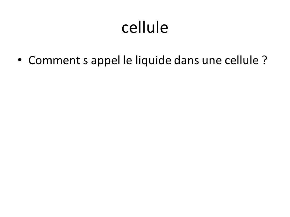 cellule Comment s appel le liquide dans une cellule ?