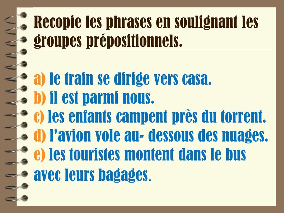 Recopie les phrases en soulignant les groupes prépositionnels.