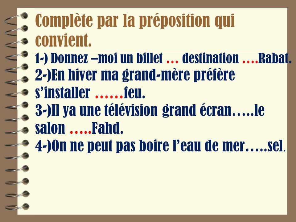 Complète par la préposition qui convient.1-) Donnez –moi un billet … destination ….Rabat.