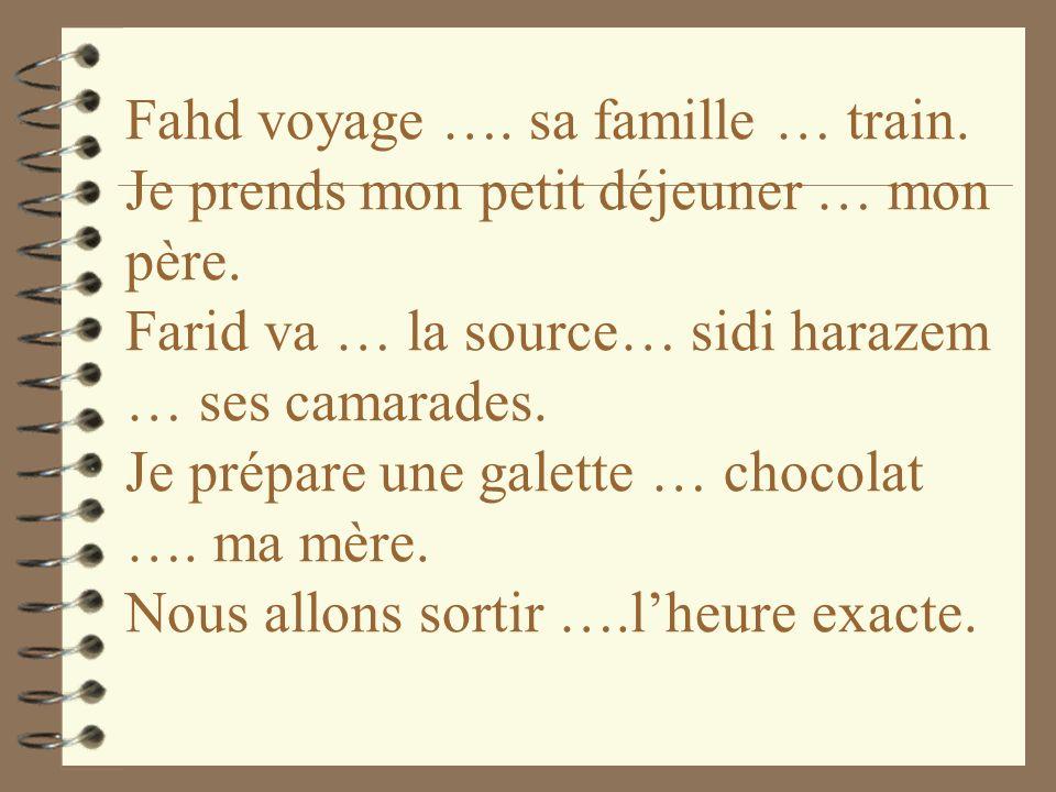 Fahd voyage ….sa famille … train. Je prends mon petit déjeuner … mon père.