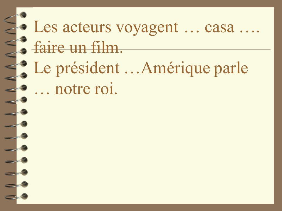 Les acteurs voyagent … casa …. faire un film. Le président …Amérique parle … notre roi.