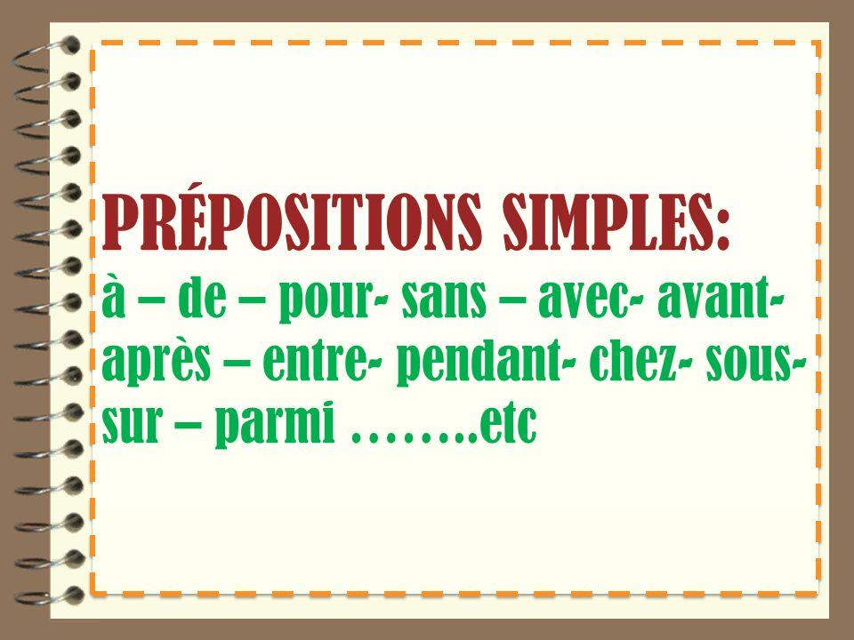 PRÉPOSITIONS SIMPLES: à – de – pour- sans – avec- avant- après – entre- pendant- chez- sous- sur – parmi ……..etc