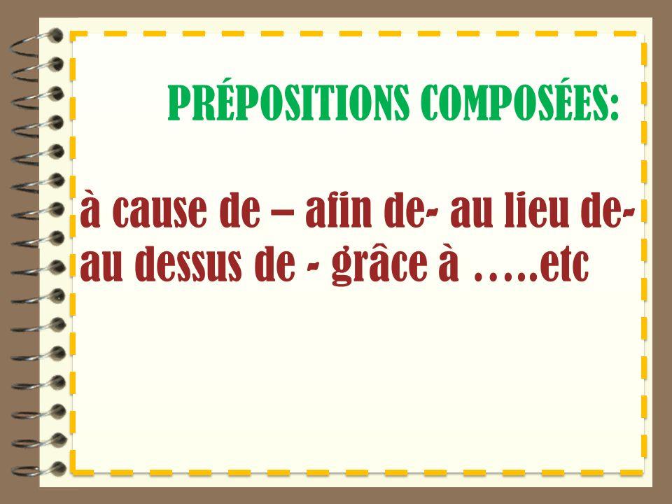 PRÉPOSITIONS COMPOSÉES: à cause de – afin de- au lieu de- au dessus de - grâce à …..etc