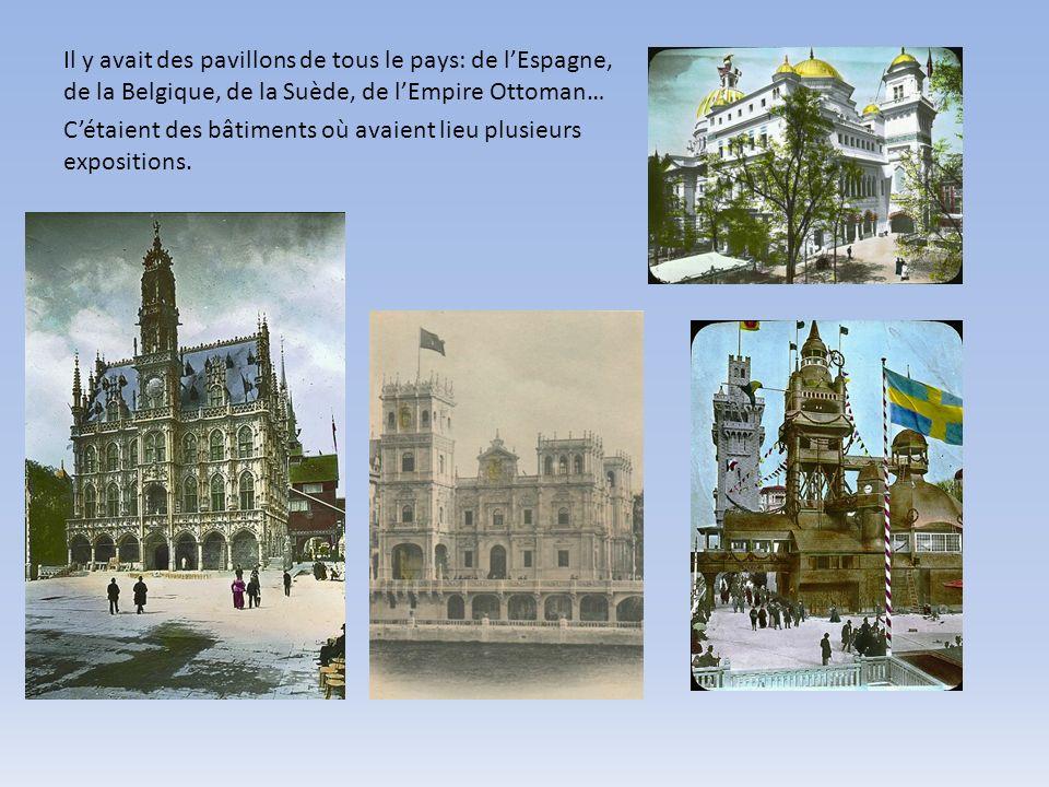 Il y avait des pavillons de tous le pays: de lEspagne, de la Belgique, de la Suède, de lEmpire Ottoman… Cétaient des bâtiments où avaient lieu plusieurs expositions.