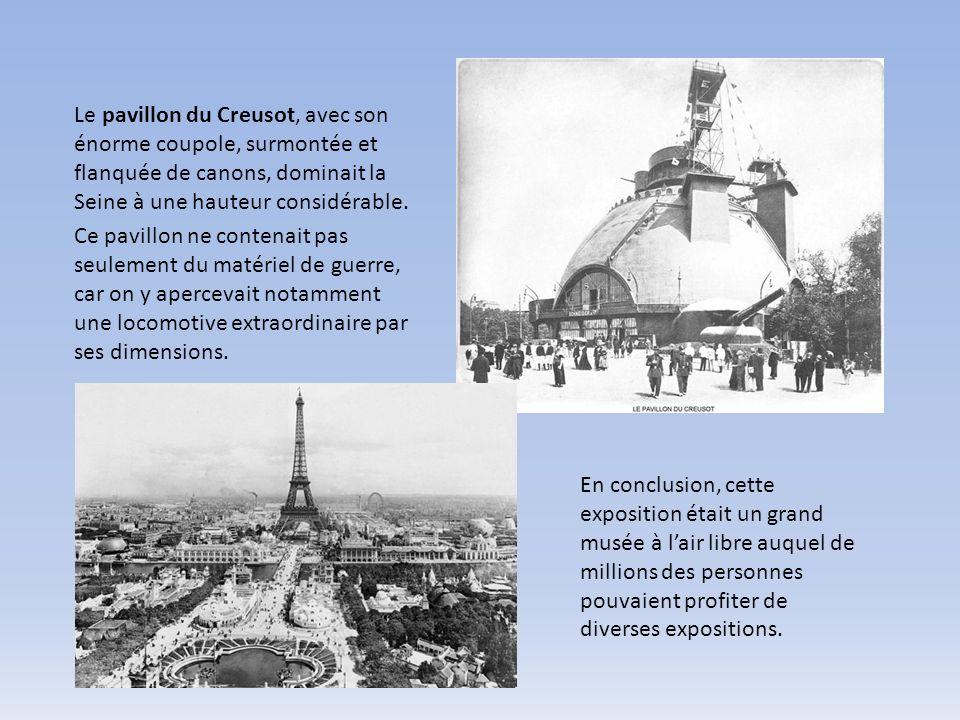Le pavillon du Creusot, avec son énorme coupole, surmontée et flanquée de canons, dominait la Seine à une hauteur considérable. Ce pavillon ne contena