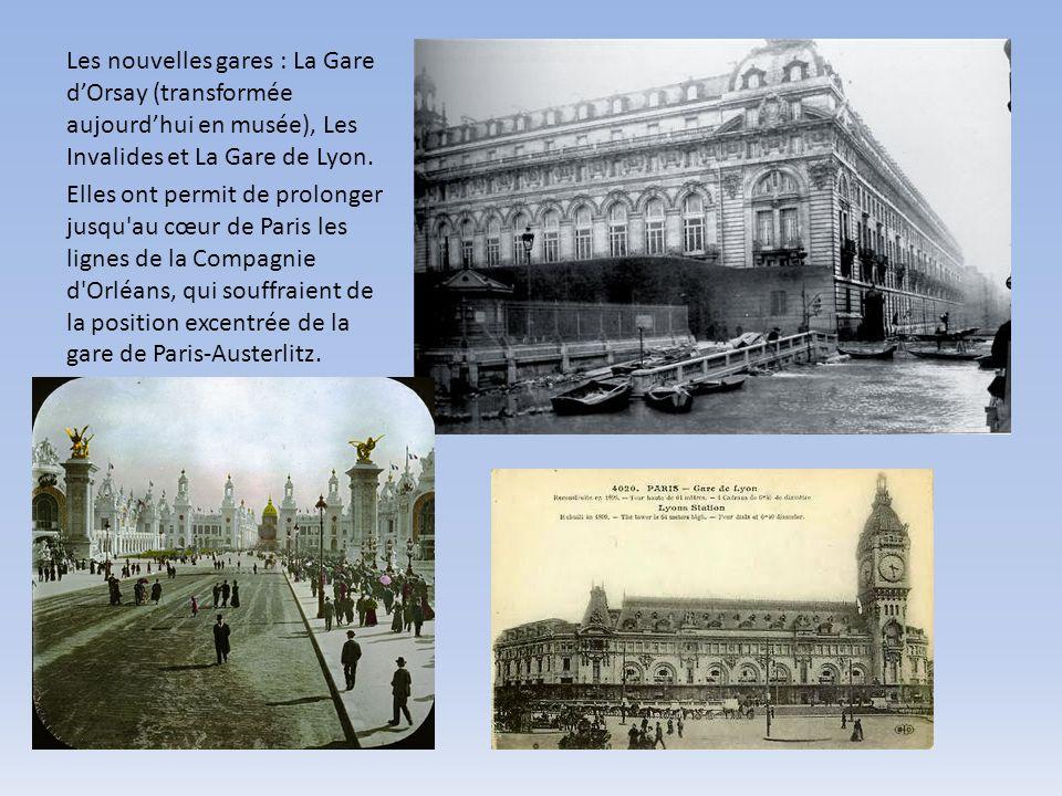 Les nouvelles gares : La Gare dOrsay (transformée aujourdhui en musée), Les Invalides et La Gare de Lyon. Elles ont permit de prolonger jusqu'au cœur