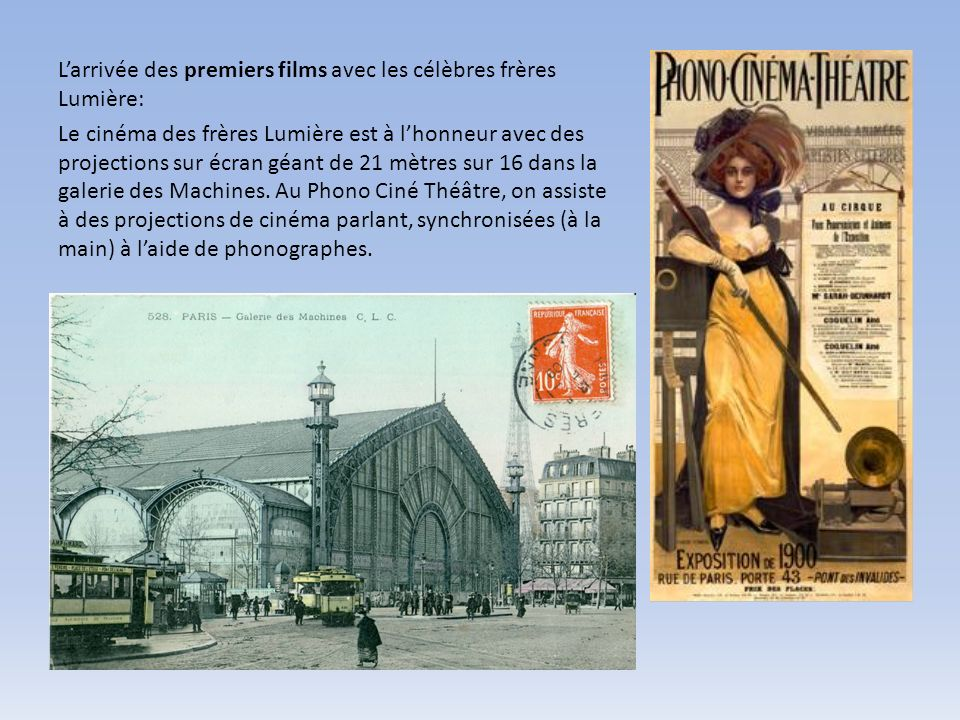 Larrivée des premiers films avec les célèbres frères Lumière: Le cinéma des frères Lumière est à lhonneur avec des projections sur écran géant de 21 mètres sur 16 dans la galerie des Machines.