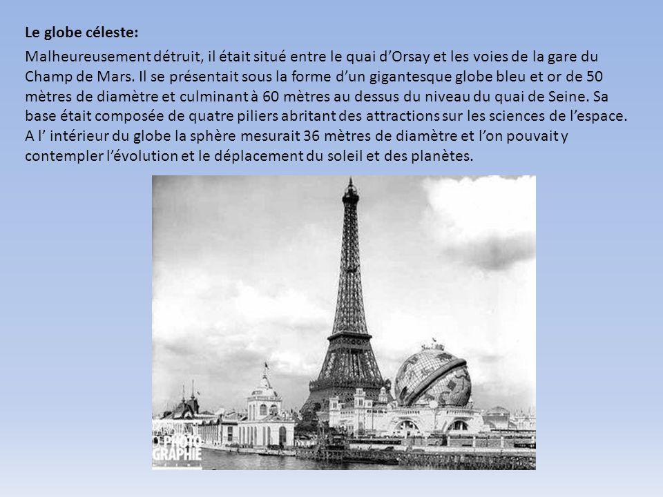 Le globe céleste: Malheureusement détruit, il était situé entre le quai dOrsay et les voies de la gare du Champ de Mars. Il se présentait sous la form