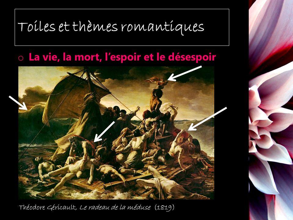 o La vie, la mort, lespoir et le désespoir Théodore Géricault, Le radeau de la méduse (1819)
