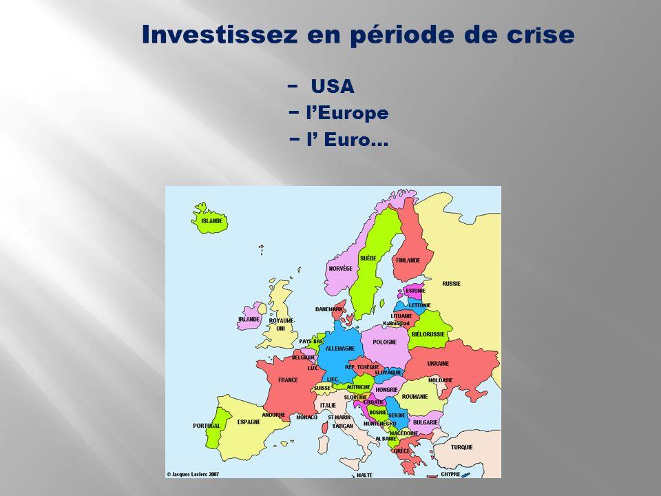 USA lEurope l Euro… Investissez en période de cr i se