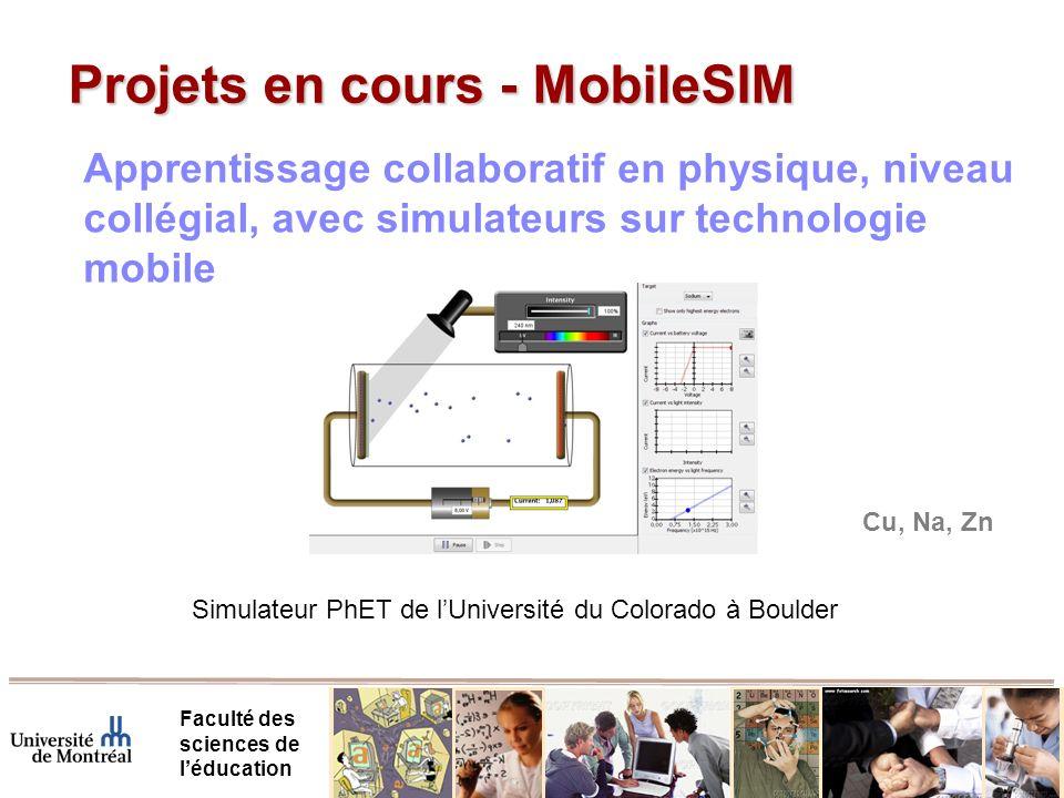 Projets en cours - MobileSIM Faculté des sciences de léducation Apprentissage collaboratif en physique, niveau collégial, avec simulateurs sur technologie mobile Simulateur PhET de lUniversité du Colorado à Boulder Cu, Na, Zn